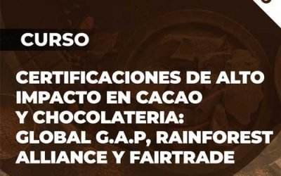 Curso Certificaciones de alto impacto en Cacao y Chocolateria: Global GAP-Rainforest Alliance y Fairtrade