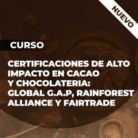 Curso Certificaciones de alto impacto en Cacao y Chocolateria: Global GAP-Rainforest Alliance y Fairtrade